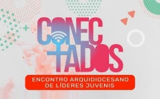 """Conectados – Encontro Arquidiocesano de Líderes Jovens"" ainda recebe inscrições"